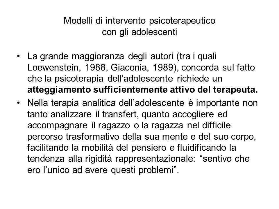 Modelli di intervento psicoterapeutico con gli adolescenti La grande maggioranza degli autori (tra i quali Loewenstein, 1988, Giaconia, 1989), concord