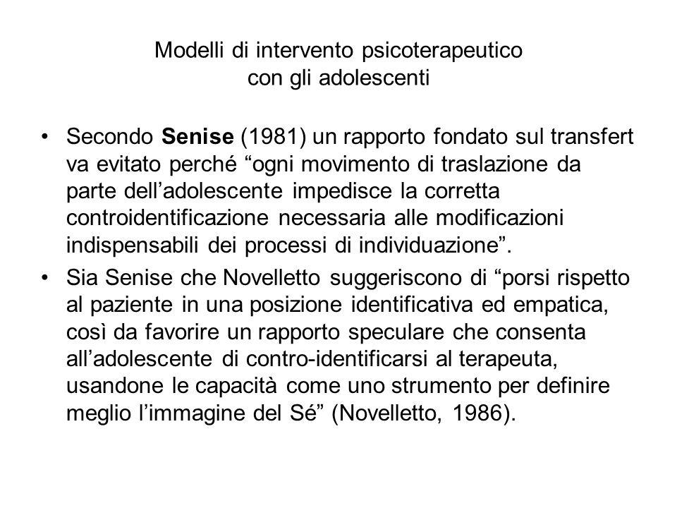 """Modelli di intervento psicoterapeutico con gli adolescenti Secondo Senise (1981) un rapporto fondato sul transfert va evitato perché """"ogni movimento d"""