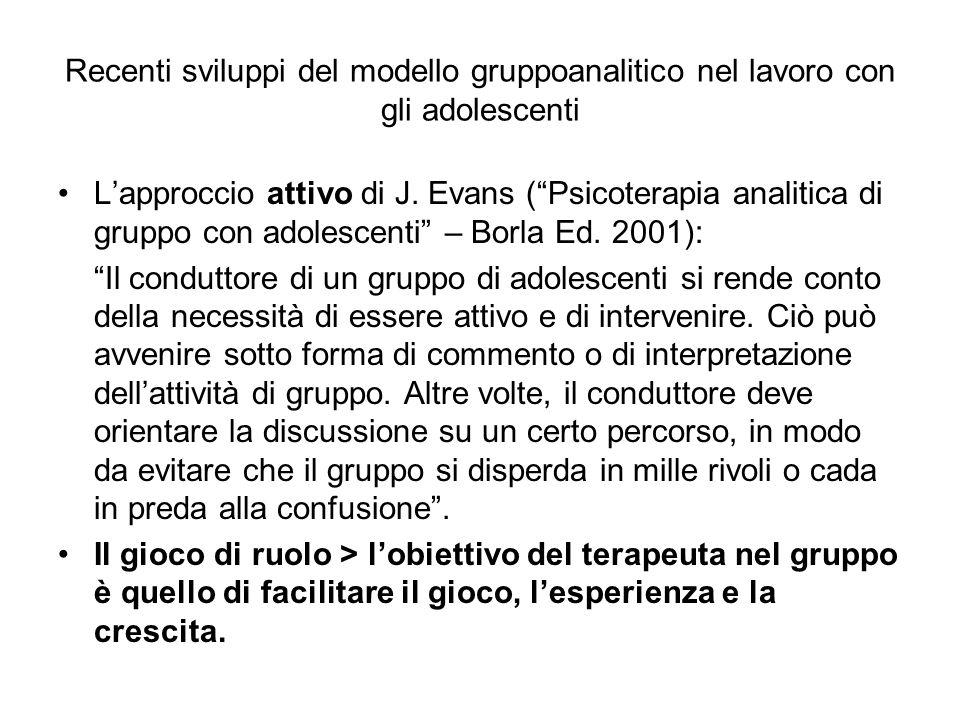 """Recenti sviluppi del modello gruppoanalitico nel lavoro con gli adolescenti L'approccio attivo di J. Evans (""""Psicoterapia analitica di gruppo con adol"""