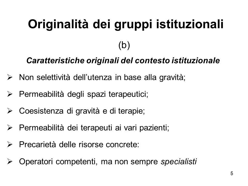 5 Originalità dei gruppi istituzionali (b) Caratteristiche originali del contesto istituzionale  Non selettività dell'utenza in base alla gravità; 
