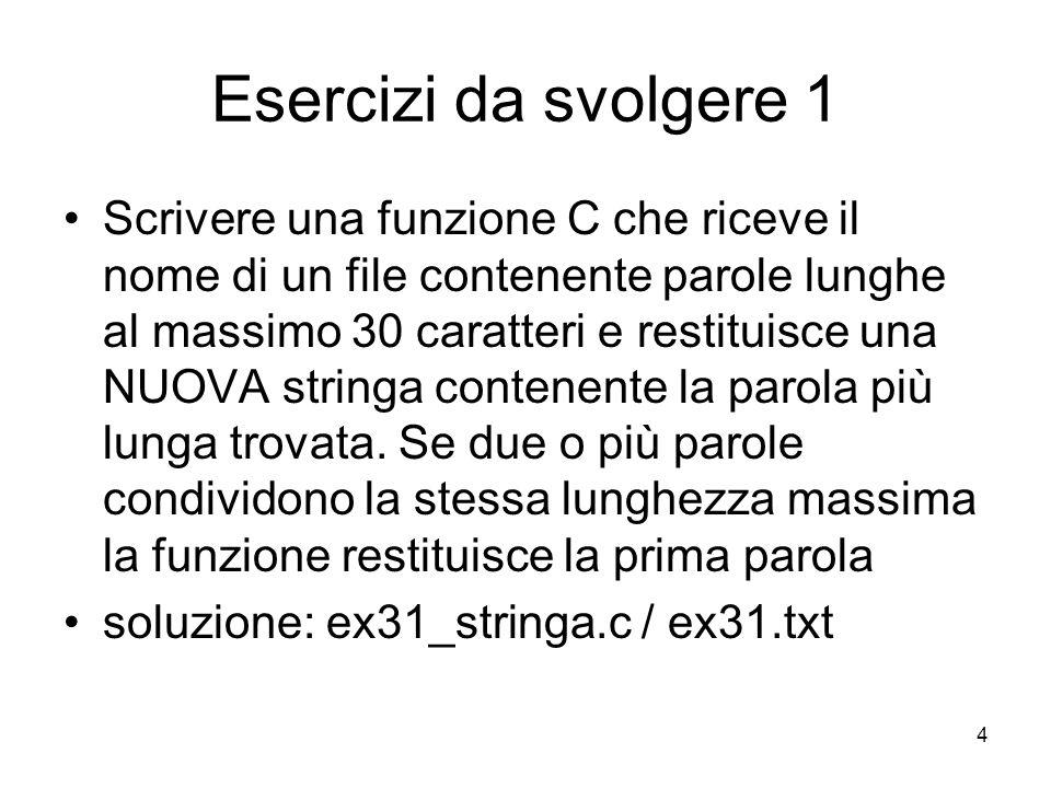 5 Esercizi da svolgere 2 Scrivere una funzione che riceve in ingresso due stringhe e le scambia tra di loro.