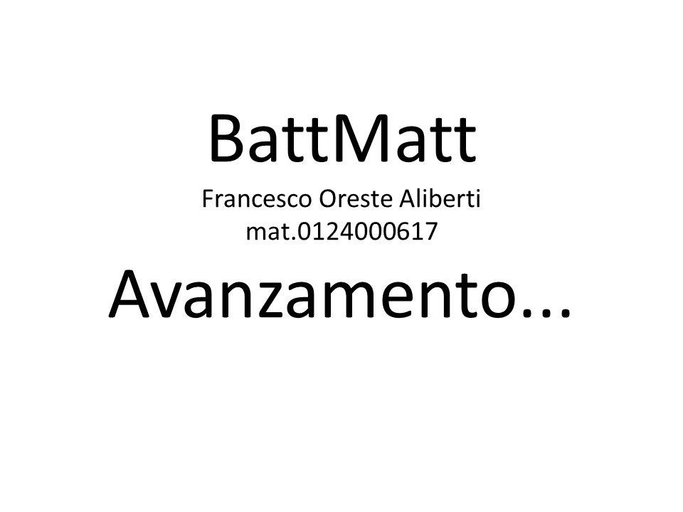 BattMatt Francesco Oreste Aliberti mat.0124000617 Avanzamento...