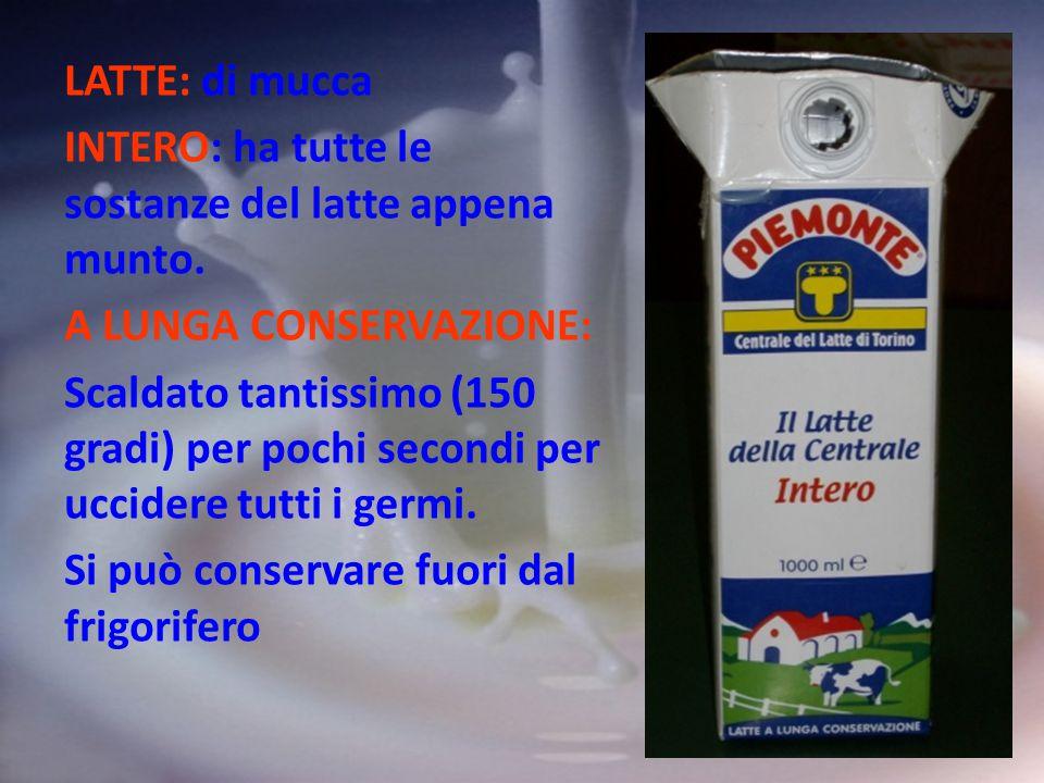 LATTE: di mucca INTERO: ha tutte le sostanze del latte appena munto. A LUNGA CONSERVAZIONE: Scaldato tantissimo (150 gradi) per pochi secondi per ucci
