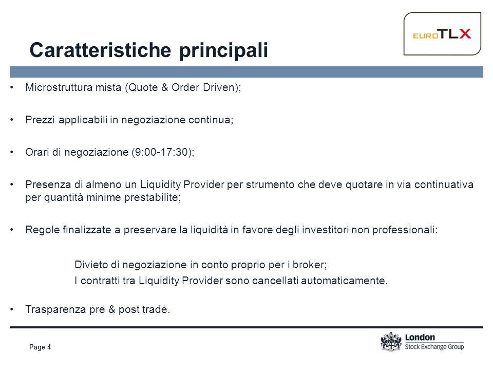 Page 4 Microstruttura mista (Quote & Order Driven); Prezzi applicabili in negoziazione continua; Orari di negoziazione (9:00-17:30); Presenza di almen