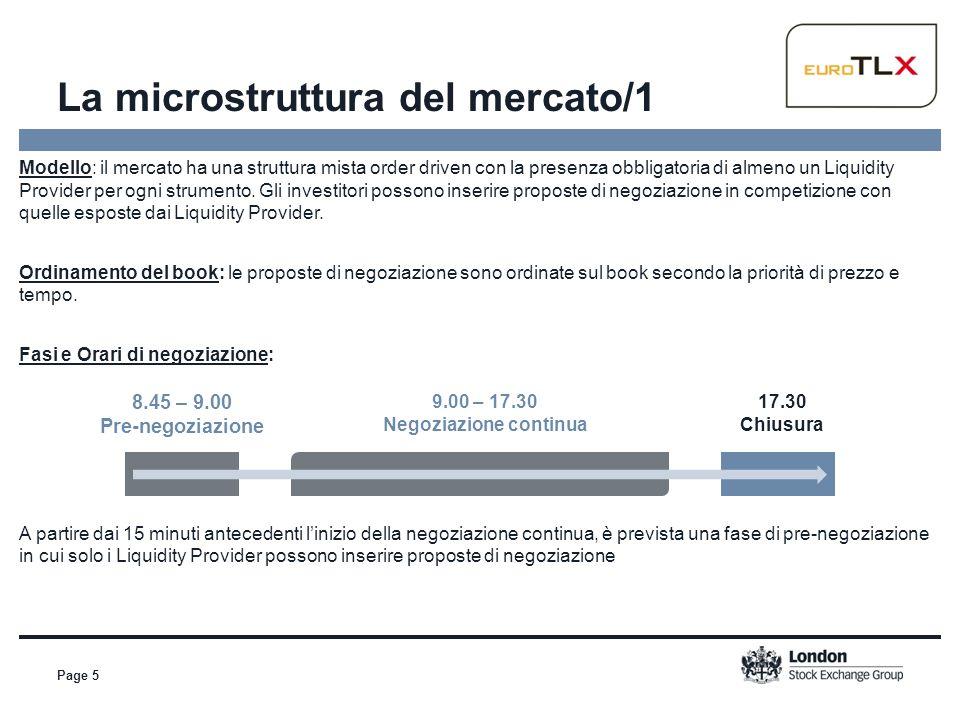La microstruttura del mercato/1 Page 5 Modello: il mercato ha una struttura mista order driven con la presenza obbligatoria di almeno un Liquidity Pro