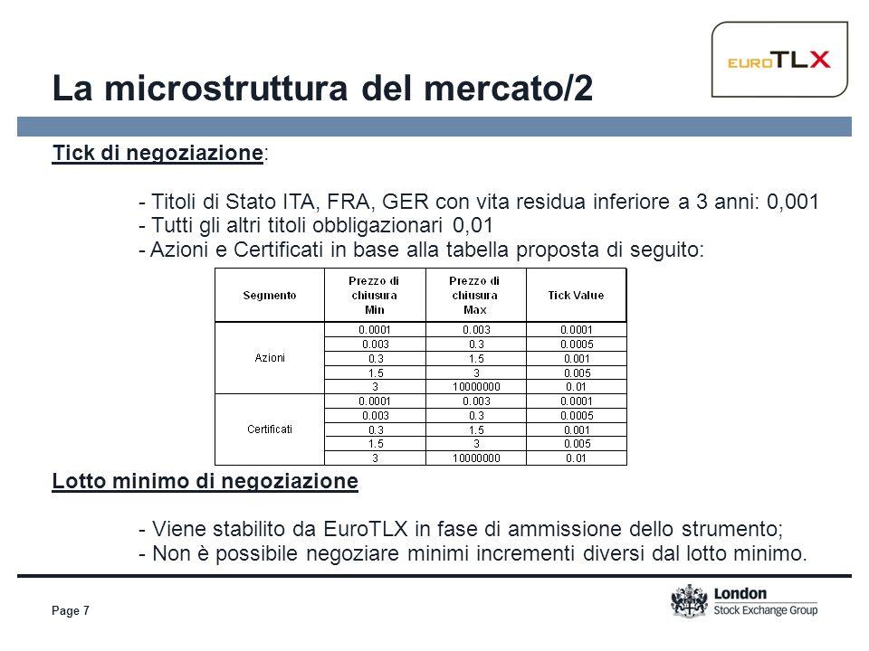 La microstruttura del mercato/2 Page 7 Tick di negoziazione: - Titoli di Stato ITA, FRA, GER con vita residua inferiore a 3 anni: 0,001 - Tutti gli al