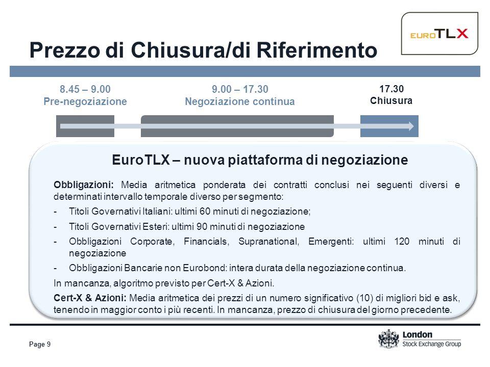 8.45 – 9.00 Pre-negoziazione Page 9 9.00 – 17.30 Negoziazione continua 17.30 Chiusura Obbligazioni: Media aritmetica ponderata dei contratti conclusi