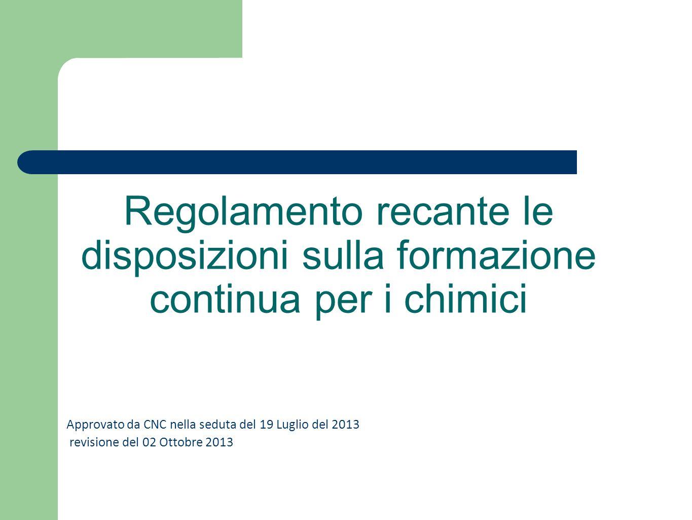 Regolamento recante le disposizioni sulla formazione continua per i chimici Approvato da CNC nella seduta del 19 Luglio del 2013 revisione del 02 Otto