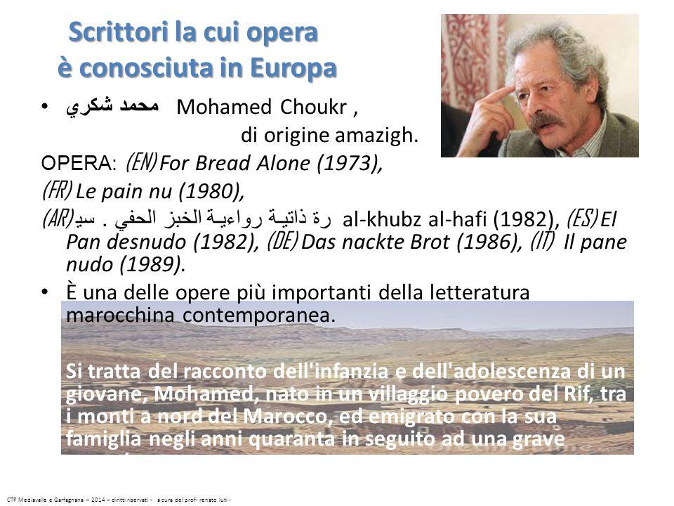 Scrittori la cui opera è conosciuta in Europa محمد شكري Mohamed Choukr, di origine amazigh. OPERA: (EN) For Bread Alone (1973), (FR) Le pain nu (1980)