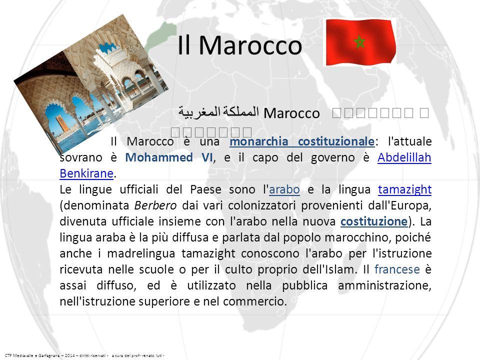 Il Marocco المملكة المغربية Marocco Il Marocco è una monarchia costituzionale: l'attuale sovrano è Mohammed VI, e il capo del governo è Abdelillah Ben