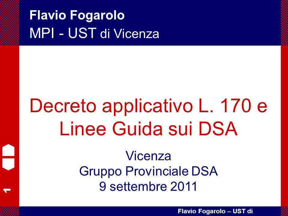 1 Flavio Fogarolo – UST di Vicenza Flavio Fogarolo MPI - UST di Vicenza Decreto applicativo L. 170 e Linee Guida sui DSA Vicenza Gruppo Provinciale DS