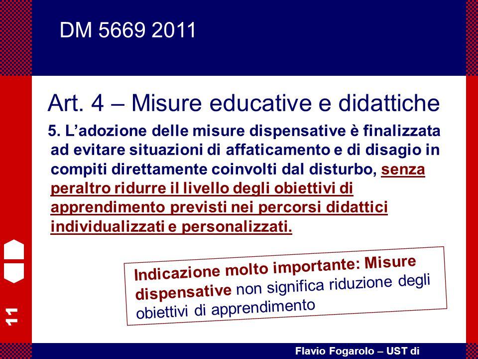 11 Flavio Fogarolo – UST di Vicenza Art. 4 – Misure educative e didattiche 5. L'adozione delle misure dispensative è finalizzata ad evitare situazioni