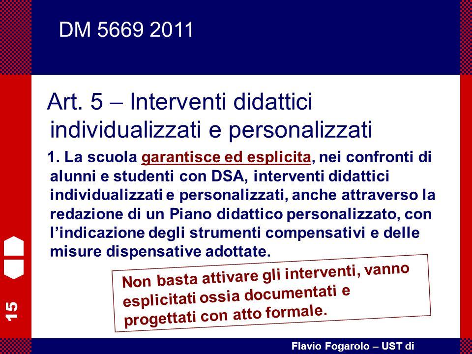 15 Flavio Fogarolo – UST di Vicenza Art. 5 – Interventi didattici individualizzati e personalizzati 1. La scuola garantisce ed esplicita, nei confront