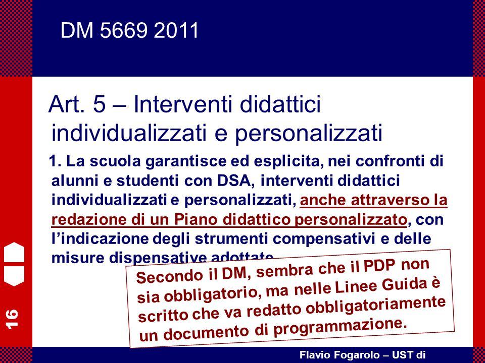 16 Flavio Fogarolo – UST di Vicenza Art. 5 – Interventi didattici individualizzati e personalizzati 1. La scuola garantisce ed esplicita, nei confront