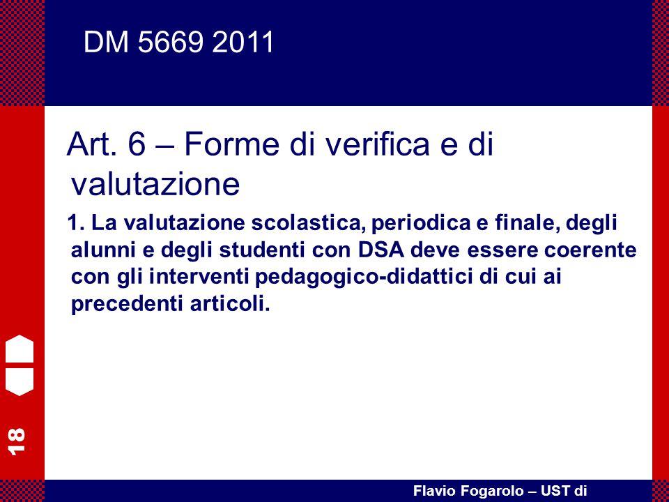 18 Flavio Fogarolo – UST di Vicenza Art. 6 – Forme di verifica e di valutazione 1. La valutazione scolastica, periodica e finale, degli alunni e degli