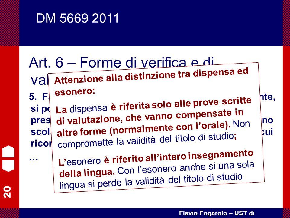20 Flavio Fogarolo – UST di Vicenza Art. 6 – Forme di verifica e di valutazione 5. Fatto salvo quanto definito nel comma precedente, si possono dispen