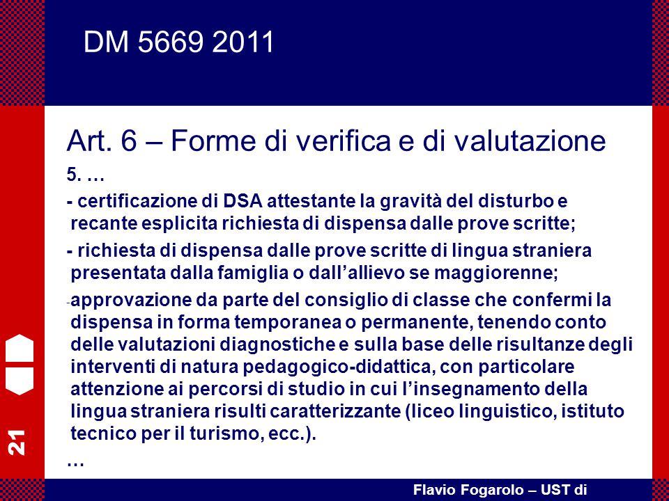 21 Flavio Fogarolo – UST di Vicenza Art. 6 – Forme di verifica e di valutazione 5. … - certificazione di DSA attestante la gravità del disturbo e reca