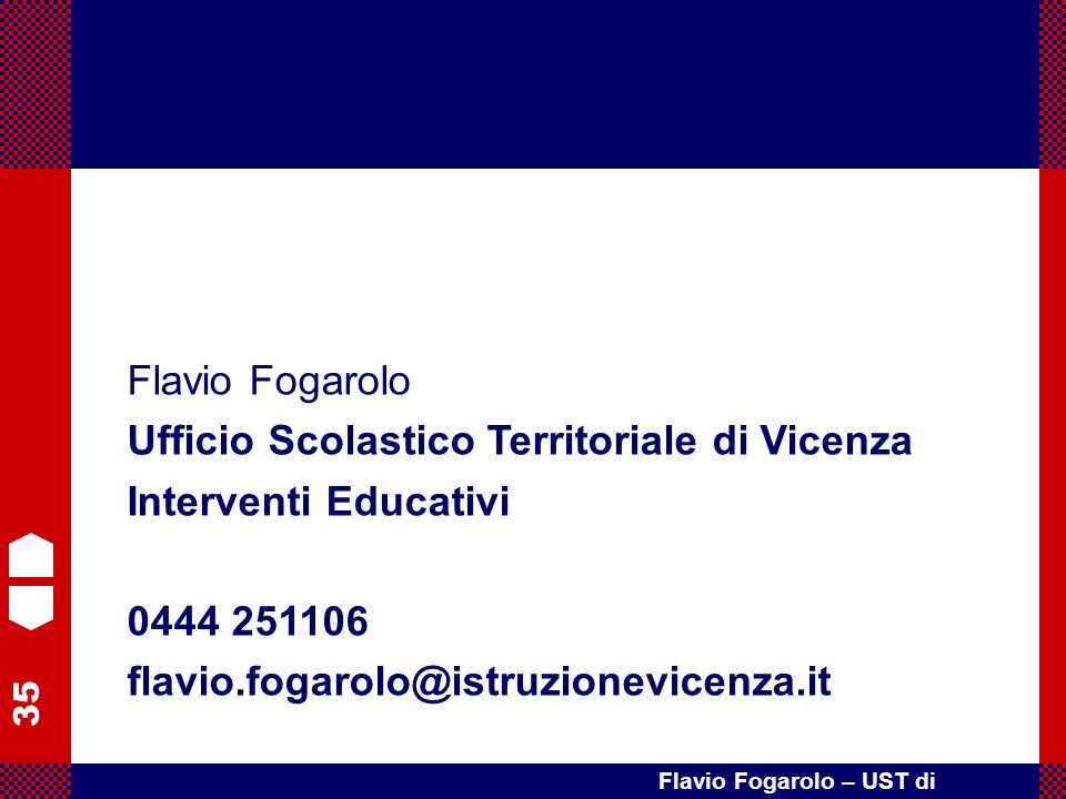 35 Flavio Fogarolo – UST di Vicenza Flavio Fogarolo Ufficio Scolastico Territoriale di Vicenza Interventi Educativi 0444 251106 flavio.fogarolo@istruz