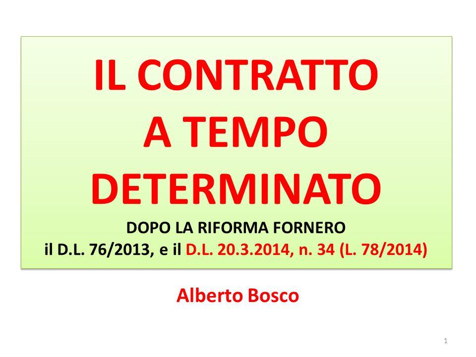 IL CONTRATTO A TEMPO DETERMINATO DOPO LA RIFORMA FORNERO il D.L. 76/2013, e il D.L. 20.3.2014, n. 34 (L. 78/2014) Alberto Bosco 1