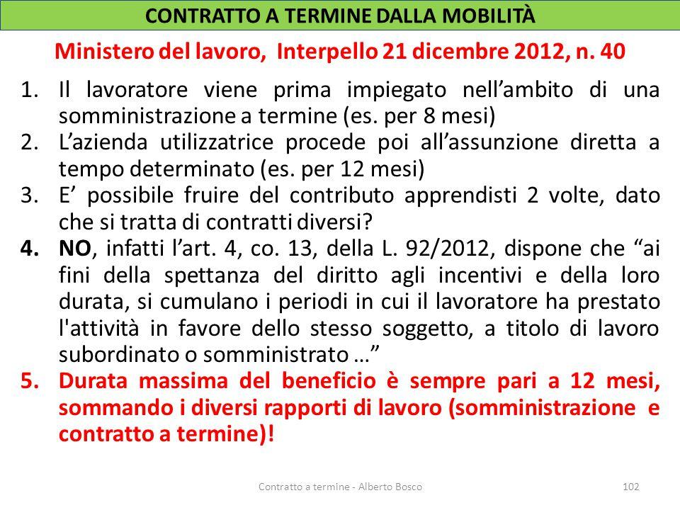 Ministero del lavoro, Interpello 21 dicembre 2012, n. 40 1.Il lavoratore viene prima impiegato nell'ambito di una somministrazione a termine (es. per