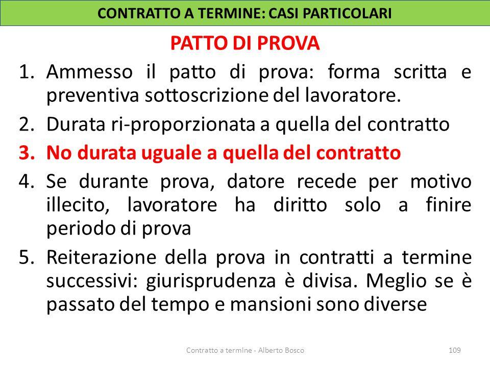 PATTO DI PROVA 1.Ammesso il patto di prova: forma scritta e preventiva sottoscrizione del lavoratore. 2.Durata ri-proporzionata a quella del contratto