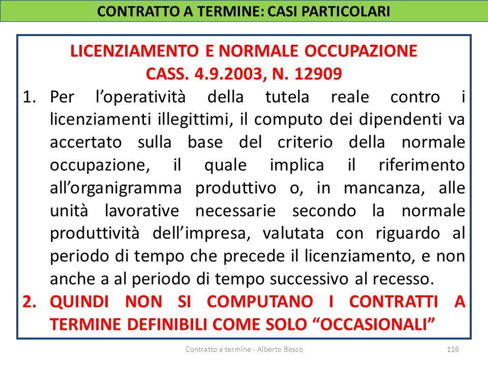 CONTRATTO A TERMINE: CASI PARTICOLARI 116Contratto a termine - Alberto Bosco LICENZIAMENTO E NORMALE OCCUPAZIONE CASS. 4.9.2003, N. 12909 1.Per l'oper