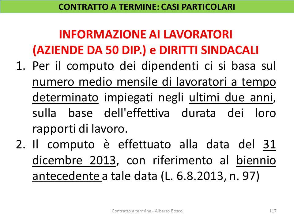 117Contratto a termine - Alberto Bosco INFORMAZIONE AI LAVORATORI (AZIENDE DA 50 DIP.) e DIRITTI SINDACALI 1.Per il computo dei dipendenti ci si basa