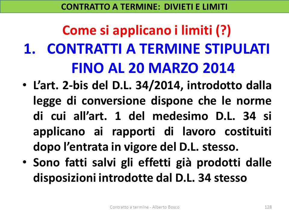 Come si applicano i limiti (?) 1.CONTRATTI A TERMINE STIPULATI FINO AL 20 MARZO 2014 L'art. 2-bis del D.L. 34/2014, introdotto dalla legge di conversi
