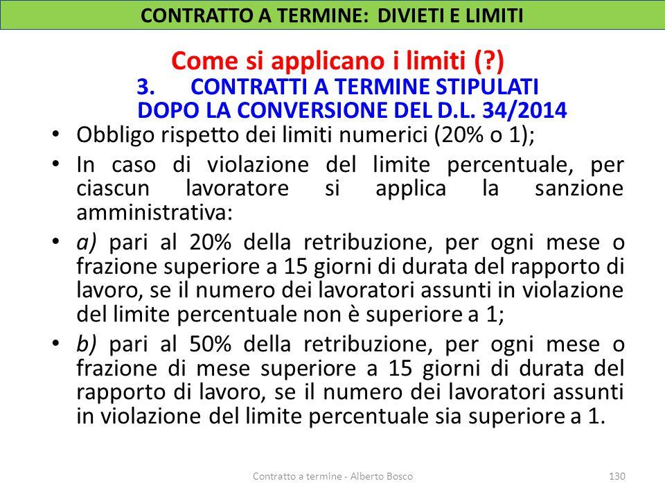 Come si applicano i limiti (?) 3.CONTRATTI A TERMINE STIPULATI DOPO LA CONVERSIONE DEL D.L. 34/2014 Obbligo rispetto dei limiti numerici (20% o 1); In