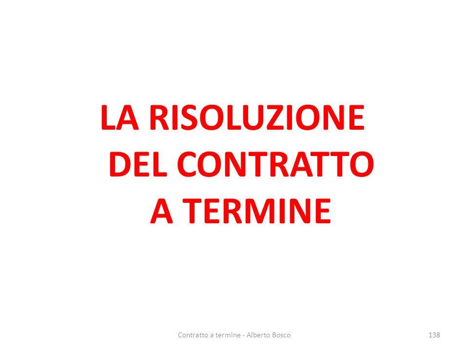 LA RISOLUZIONE DEL CONTRATTO A TERMINE 138Contratto a termine - Alberto Bosco