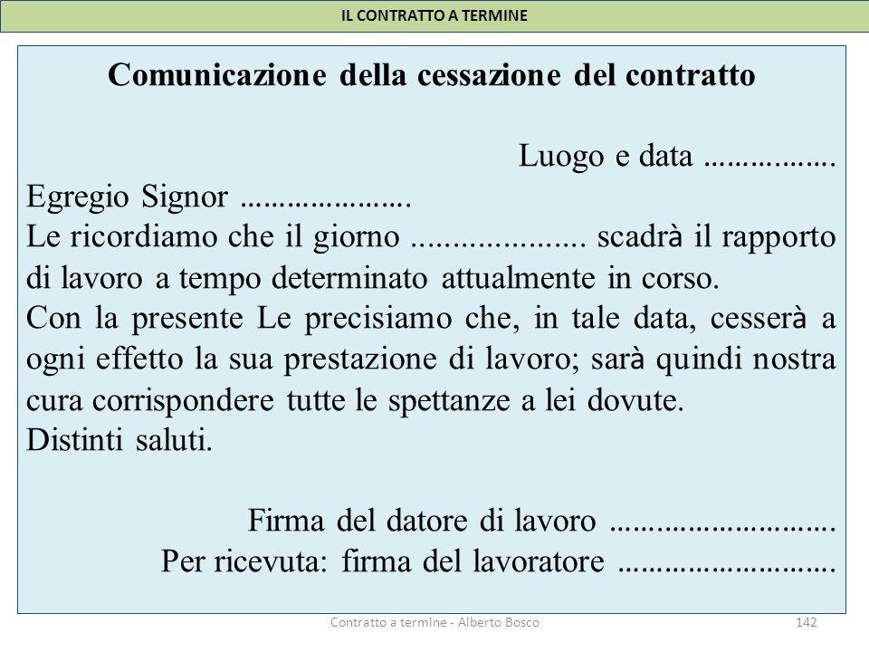 IL CONTRATTO A TERMINE 142Contratto a termine - Alberto Bosco Comunicazione della cessazione del contratto Luogo e data ………. ……. Egregio Signor ………………