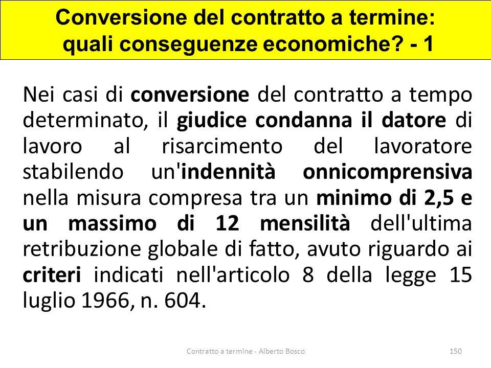 Nei casi di conversione del contratto a tempo determinato, il giudice condanna il datore di lavoro al risarcimento del lavoratore stabilendo un'indenn