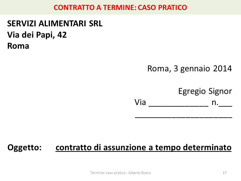 CONTRATTO A TERMINE: CASO PRATICO SERVIZI ALIMENTARI SRL Via dei Papi, 42 Roma Roma, 3 gennaio 2014 Egregio Signor Via _____________ n.___ ___________
