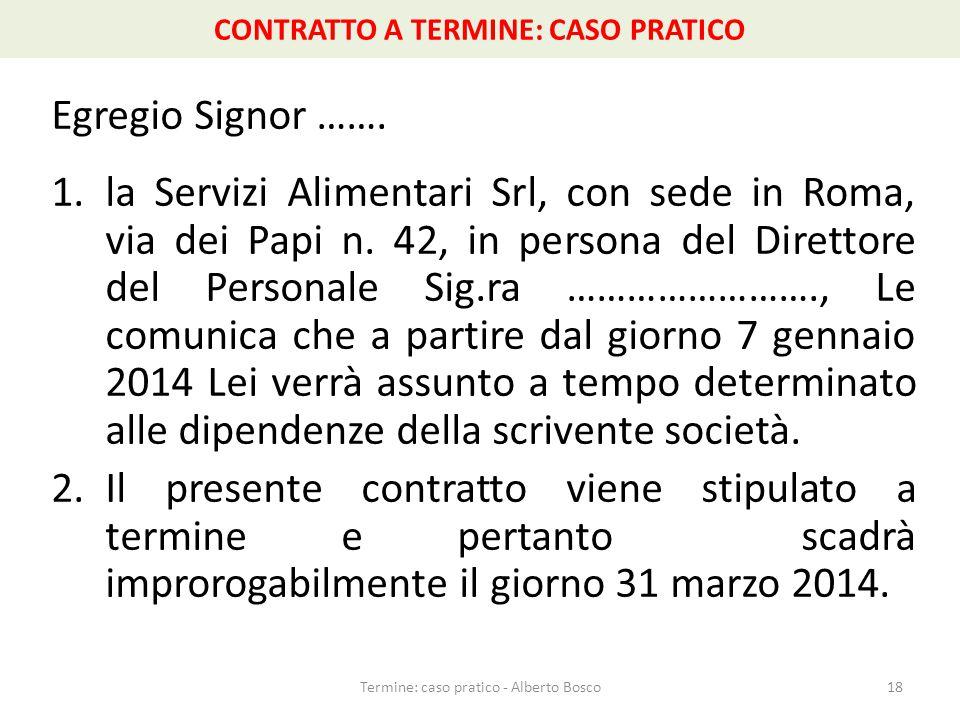 CONTRATTO A TERMINE: CASO PRATICO Egregio Signor ……. 1.la Servizi Alimentari Srl, con sede in Roma, via dei Papi n. 42, in persona del Direttore del P