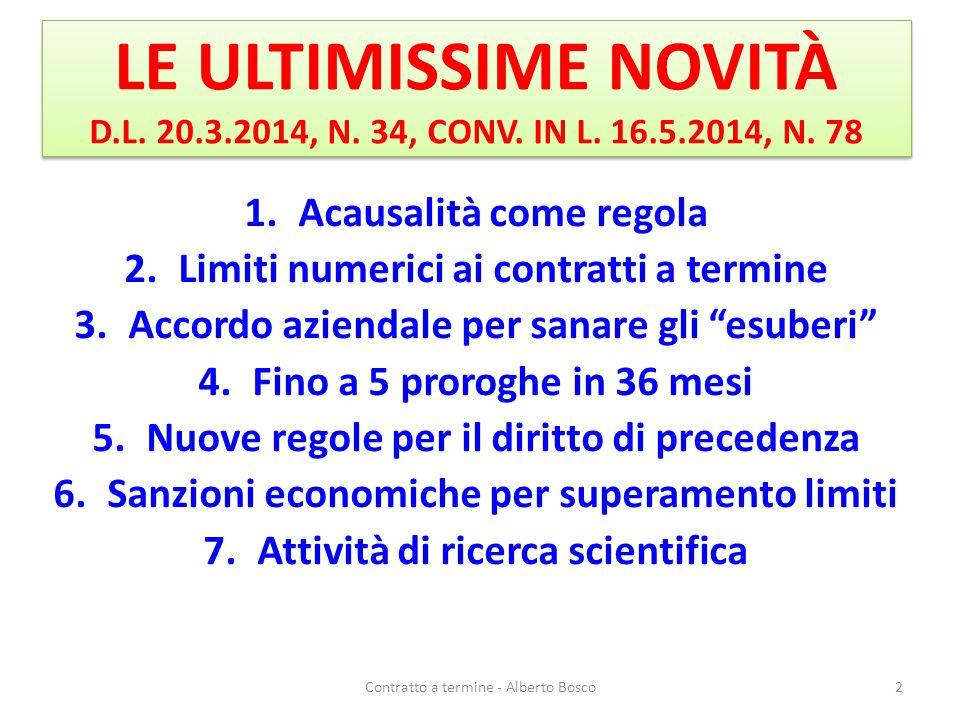 LE ULTIMISSIME NOVITÀ D.L. 20.3.2014, N. 34, CONV. IN L. 16.5.2014, N. 78 1.Acausalità come regola 2.Limiti numerici ai contratti a termine 3.Accordo