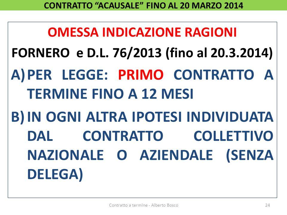 OMESSA INDICAZIONE RAGIONI FORNERO e D.L. 76/2013 (fino al 20.3.2014) A)PER LEGGE: PRIMO CONTRATTO A TERMINE FINO A 12 MESI B)IN OGNI ALTRA IPOTESI IN
