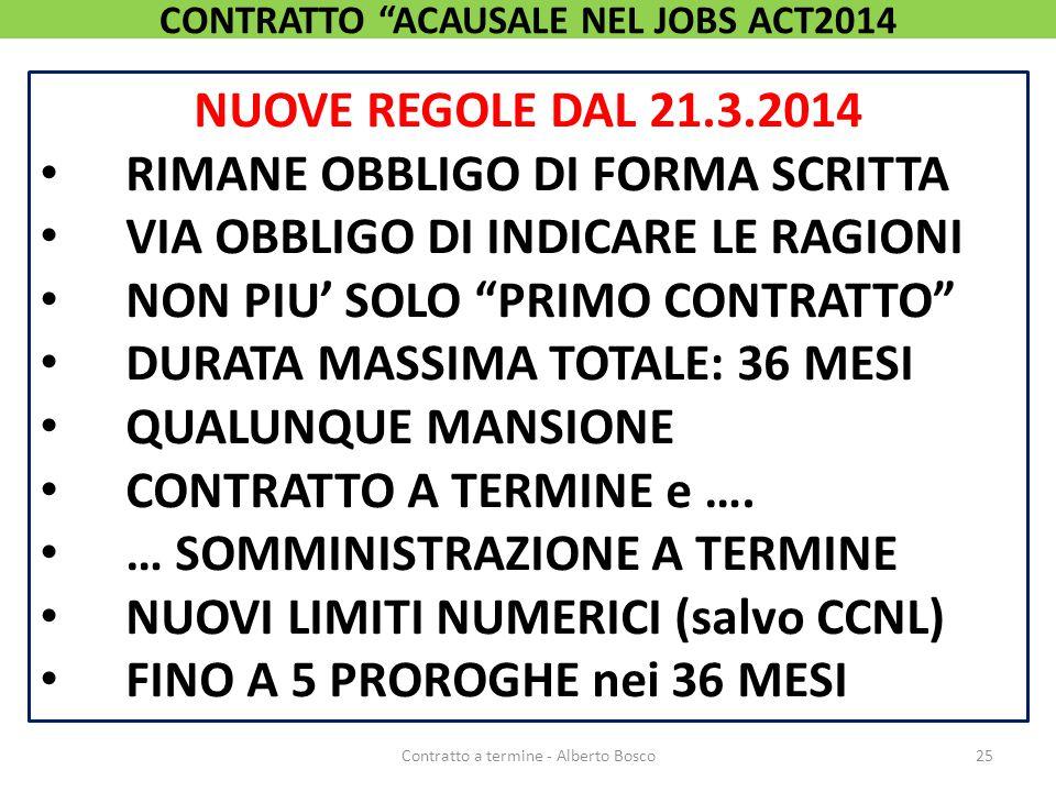 """NUOVE REGOLE DAL 21.3.2014 RIMANE OBBLIGO DI FORMA SCRITTA VIA OBBLIGO DI INDICARE LE RAGIONI NON PIU' SOLO """"PRIMO CONTRATTO"""" DURATA MASSIMA TOTALE: 3"""