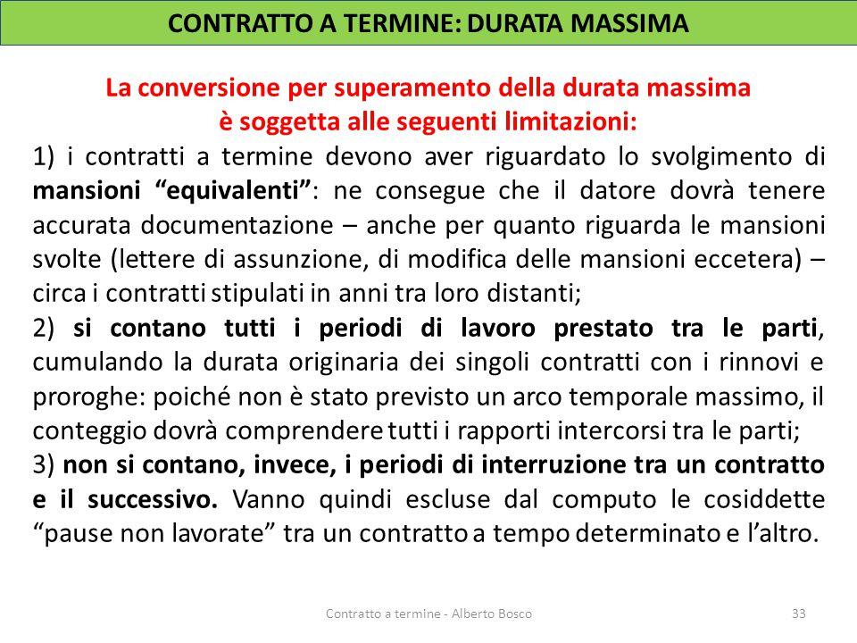 CONTRATTO A TERMINE: DURATA MASSIMA 33Contratto a termine - Alberto Bosco La conversione per superamento della durata massima è soggetta alle seguenti
