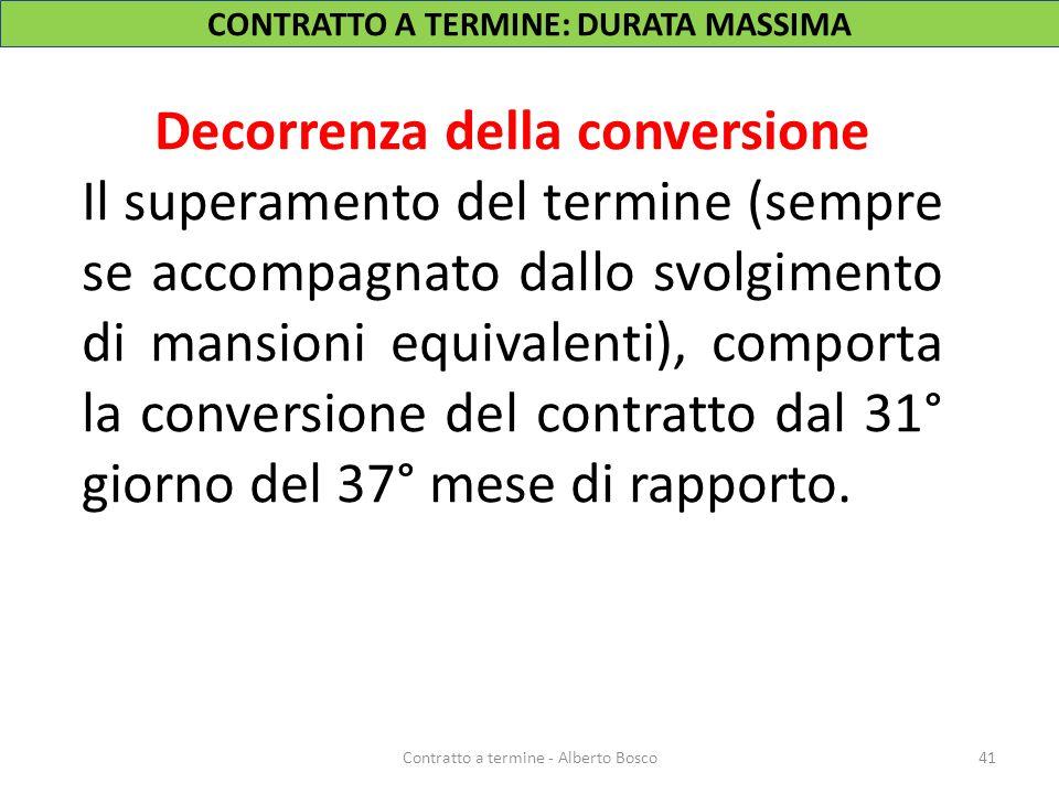 CONTRATTO A TERMINE: DURATA MASSIMA Decorrenza della conversione Il superamento del termine (sempre se accompagnato dallo svolgimento di mansioni equi