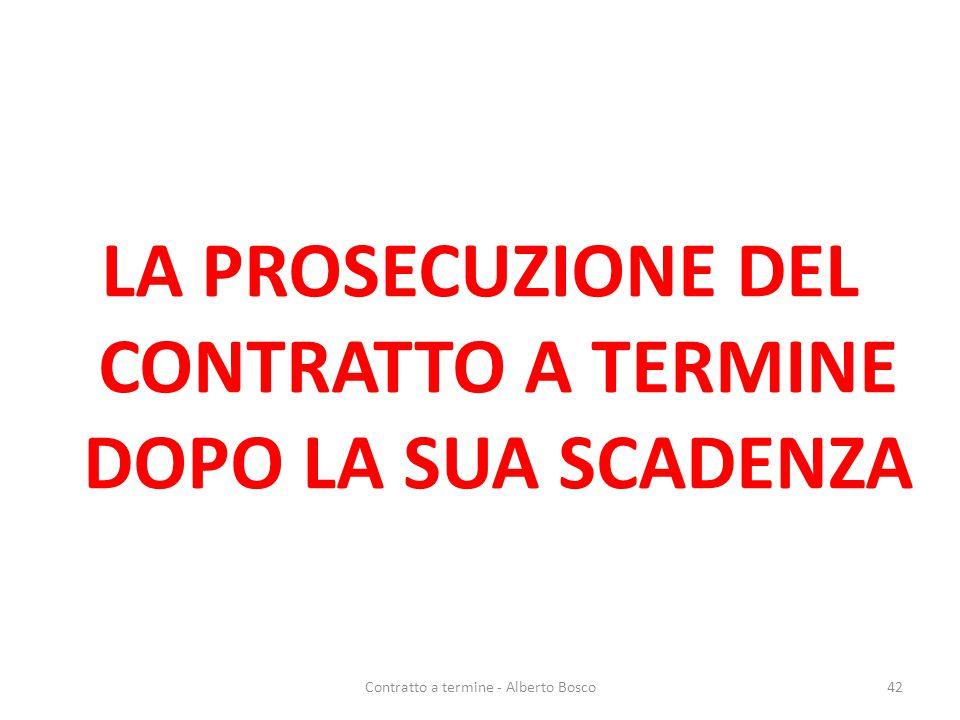 LA PROSECUZIONE DEL CONTRATTO A TERMINE DOPO LA SUA SCADENZA 42Contratto a termine - Alberto Bosco