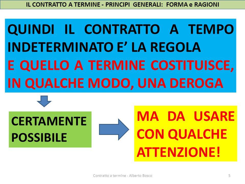 5Contratto a termine - Alberto Bosco QUINDI IL CONTRATTO A TEMPO INDETERMINATO E' LA REGOLA E QUELLO A TERMINE COSTITUISCE, IN QUALCHE MODO, UNA DEROG