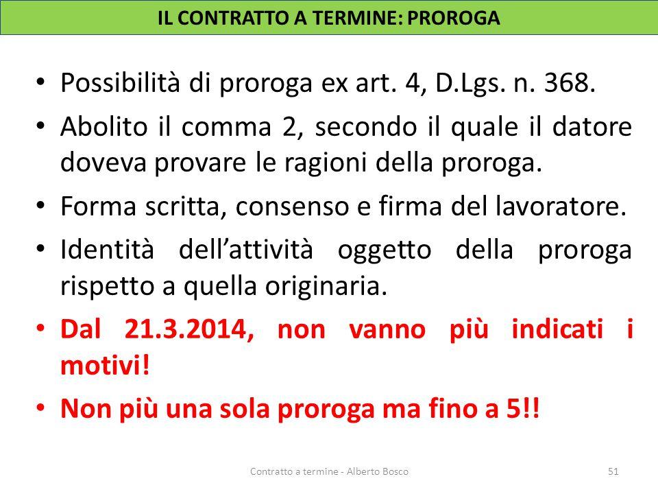 IL CONTRATTO A TERMINE: PROROGA Possibilità di proroga ex art. 4, D.Lgs. n. 368. Abolito il comma 2, secondo il quale il datore doveva provare le ragi