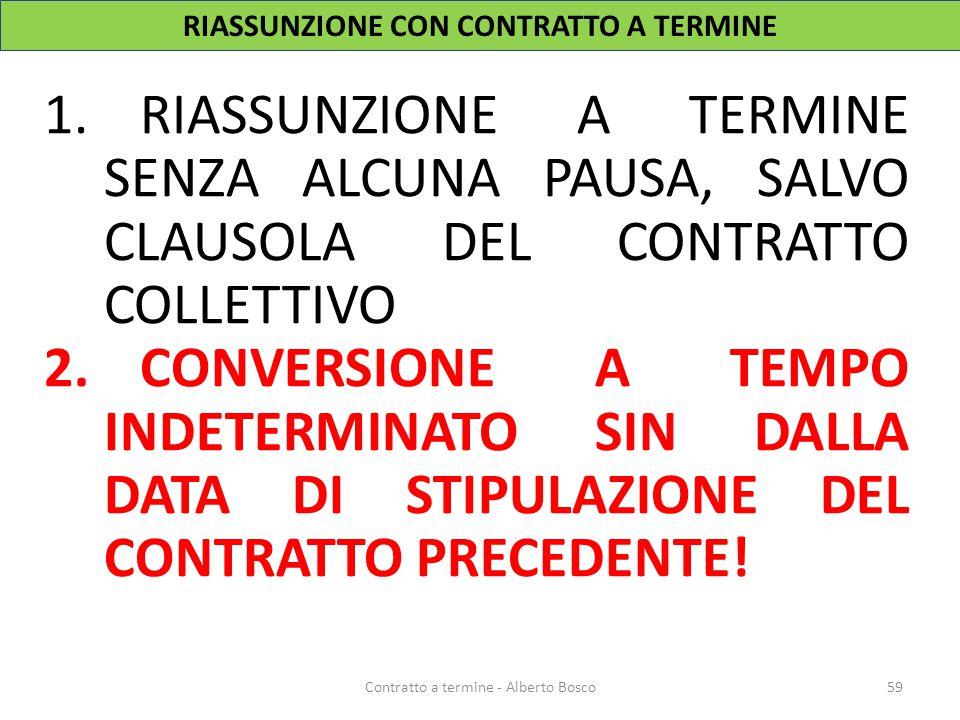 RIASSUNZIONE CON CONTRATTO A TERMINE 1.RIASSUNZIONE A TERMINE SENZA ALCUNA PAUSA, SALVO CLAUSOLA DEL CONTRATTO COLLETTIVO 2.CONVERSIONE A TEMPO INDETE
