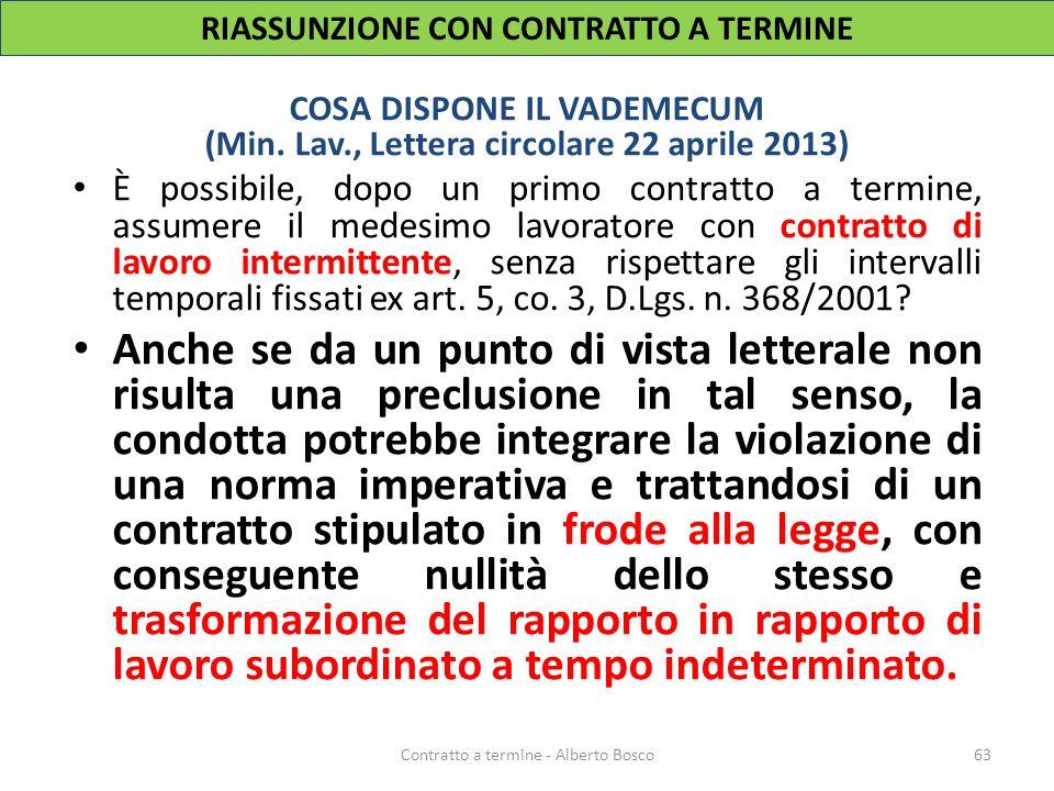 COSA DISPONE IL VADEMECUM (Min. Lav., Lettera circolare 22 aprile 2013) È possibile, dopo un primo contratto a termine, assumere il medesimo lavorator