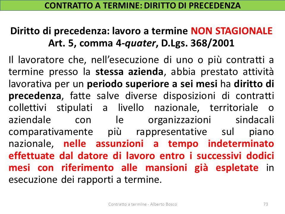 Diritto di precedenza: lavoro a termine NON STAGIONALE Art. 5, comma 4-quater, D.Lgs. 368/2001 Il lavoratore che, nell'esecuzione di uno o più contrat
