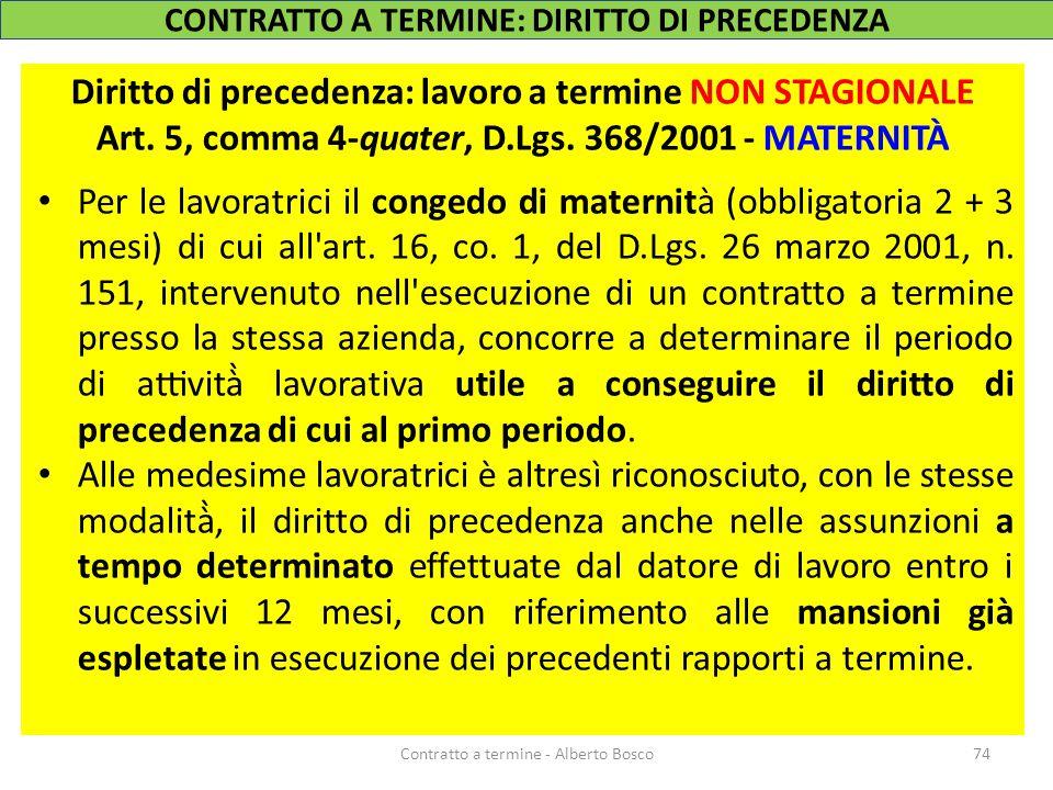 Diritto di precedenza: lavoro a termine NON STAGIONALE Art. 5, comma 4-quater, D.Lgs. 368/2001 - MATERNITÀ Per le lavoratrici il congedo di maternità