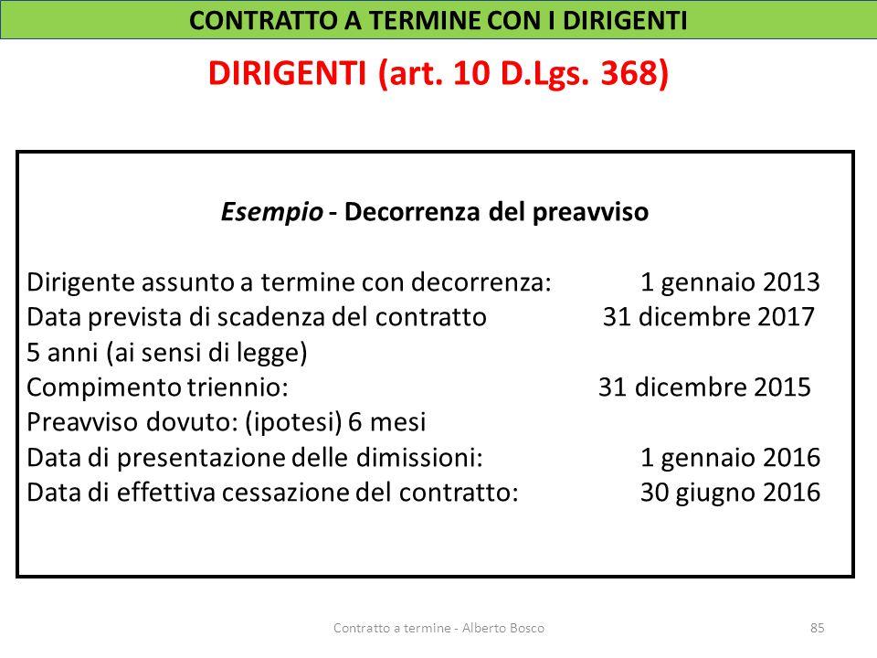 DIRIGENTI (art. 10 D.Lgs. 368) 85Contratto a termine - Alberto Bosco Esempio - Decorrenza del preavviso Dirigente assunto a termine con decorrenza: 1