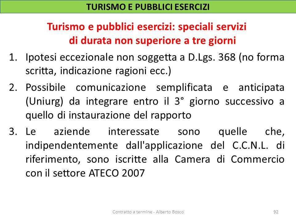 TURISMO E PUBBLICI ESERCIZI Turismo e pubblici esercizi: speciali servizi di durata non superiore a tre giorni 1.Ipotesi eccezionale non soggetta a D.