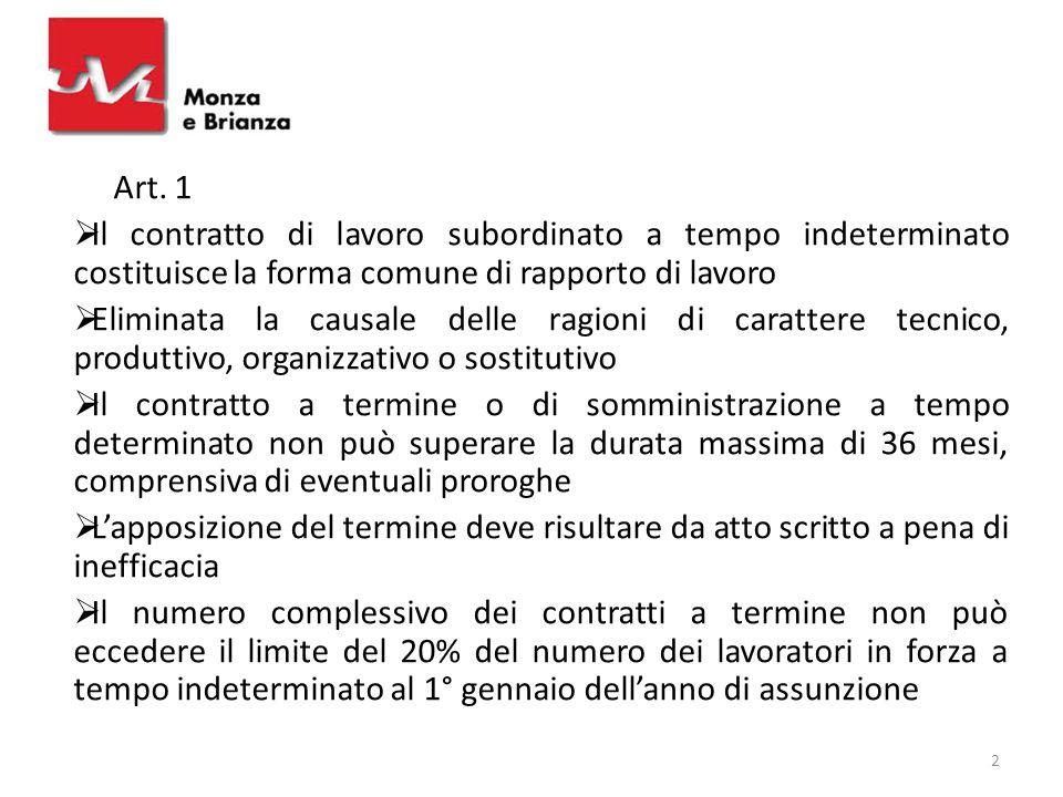 Art. 1  Il contratto di lavoro subordinato a tempo indeterminato costituisce la forma comune di rapporto di lavoro  Eliminata la causale delle ragio