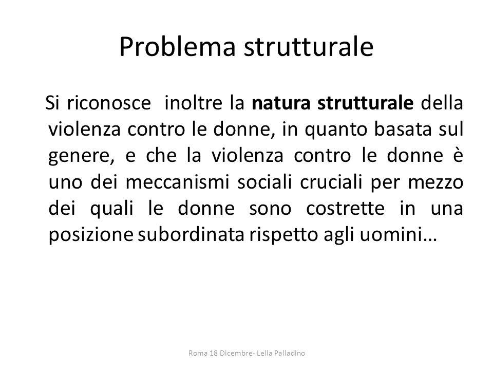 Problema strutturale Si riconosce inoltre la natura strutturale della violenza contro le donne, in quanto basata sul genere, e che la violenza contro